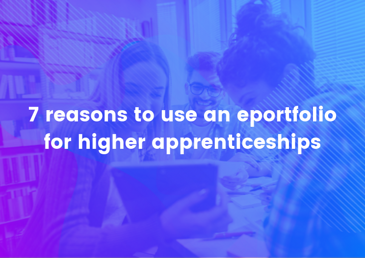 7 reasons to use an eportfolio for higher apprenticeships